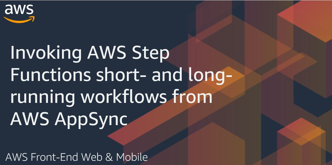 Invoking AWS Step Functions short- and long-running workflows from AWS AppSync