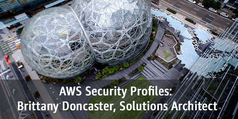 Amazon Spheres, Brittany Doncaster, Solutions Architect