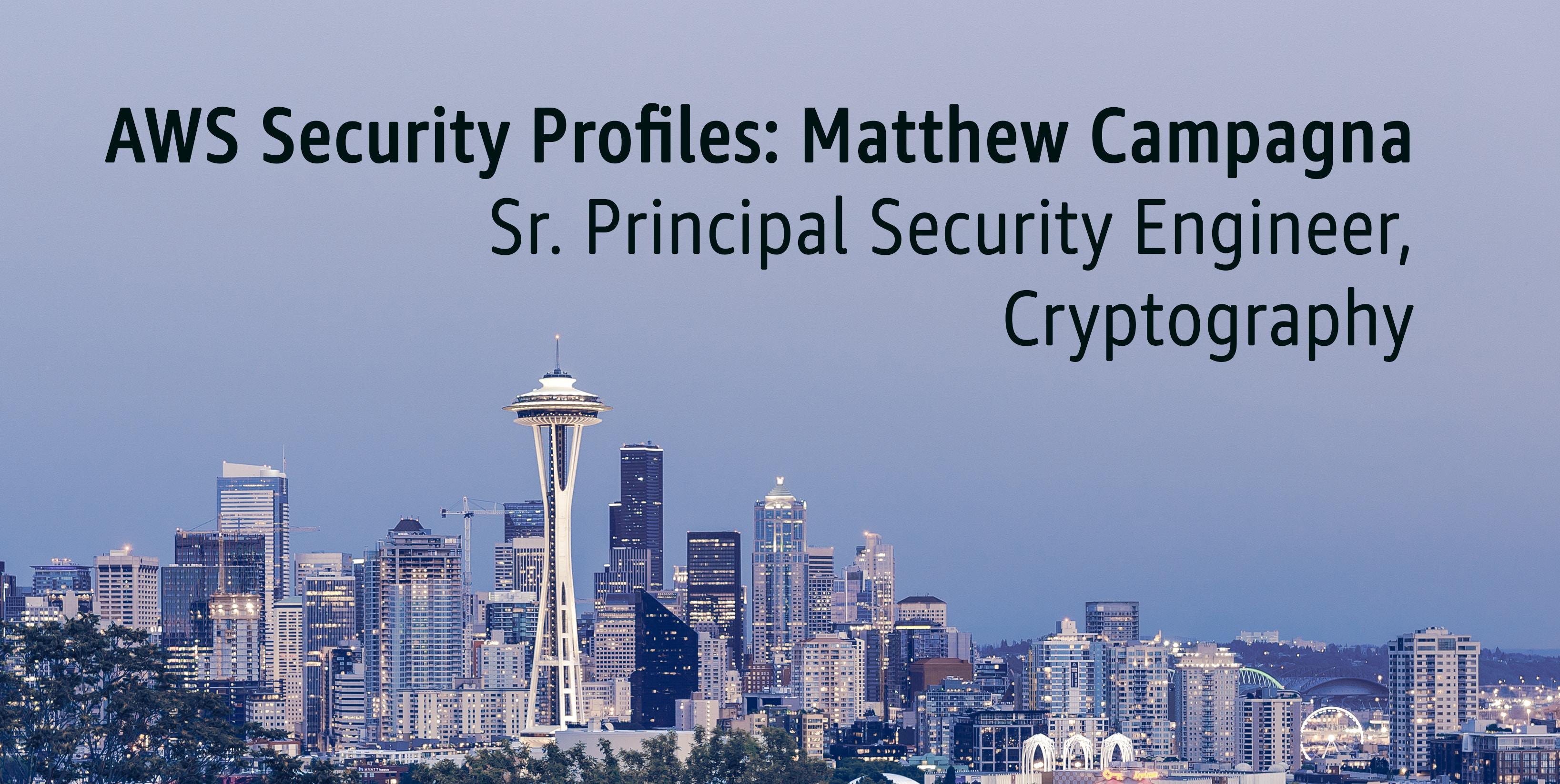 AWS Security Profiles: Matthew Campagna, Senior Principal Security Engineer, Cryptography