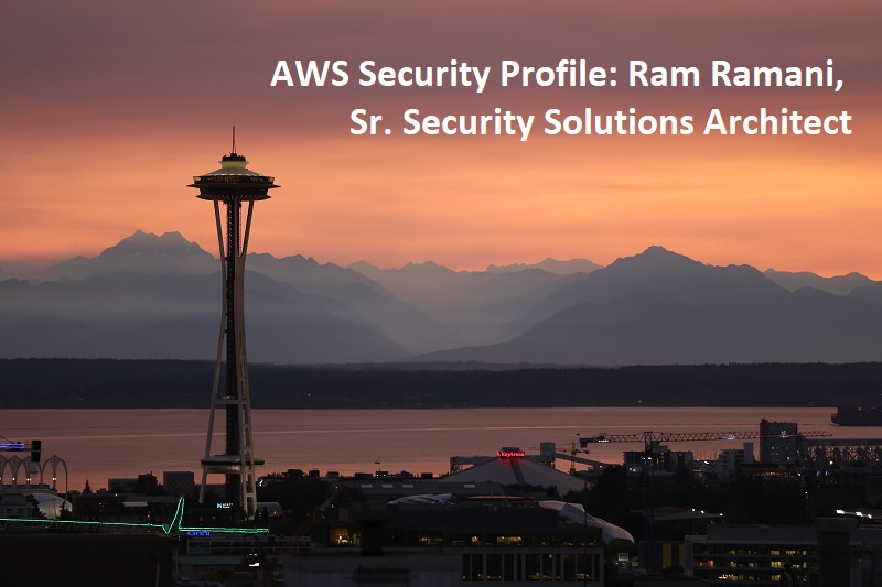 AWS Security Profile: Ram Ramani