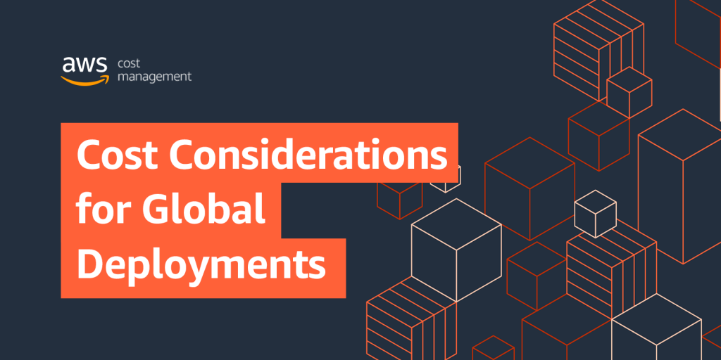 Cost Considerations for Global Deployments