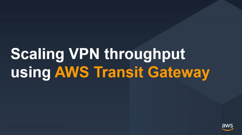 Scaling VPN throughput using AWS transit gateway