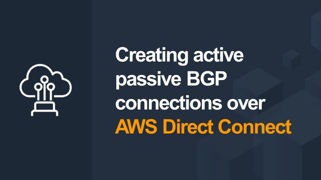 Creating active passive BGP connections over AWS Direct Connect