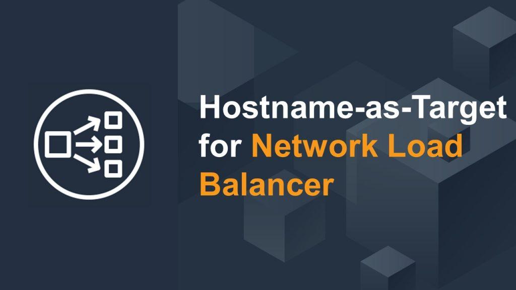 Slide with post title: hostname and target for network load balancer