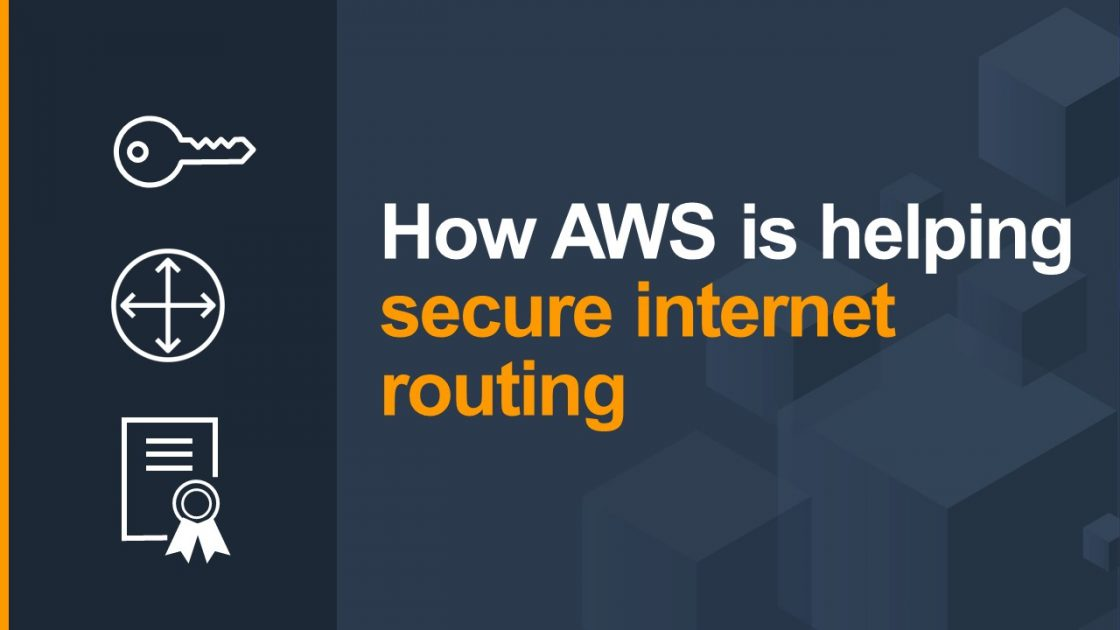 How AWS is helping to secure internet routing | Amazon Web Services