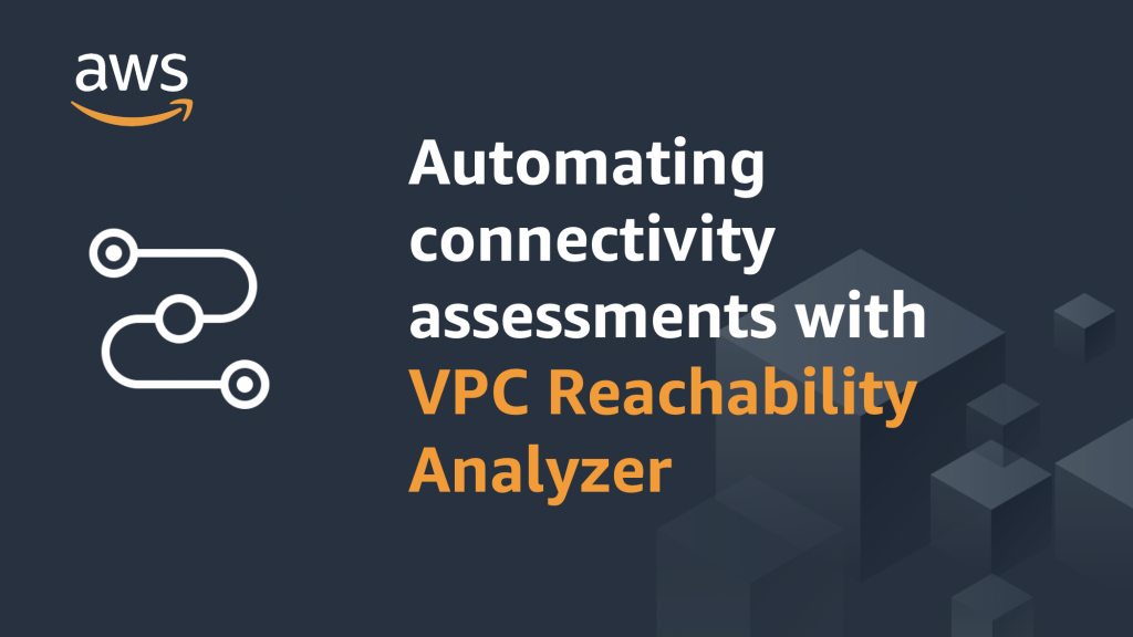 Title image for Automating Connectivity assessments with VPC Reachability Analyzer