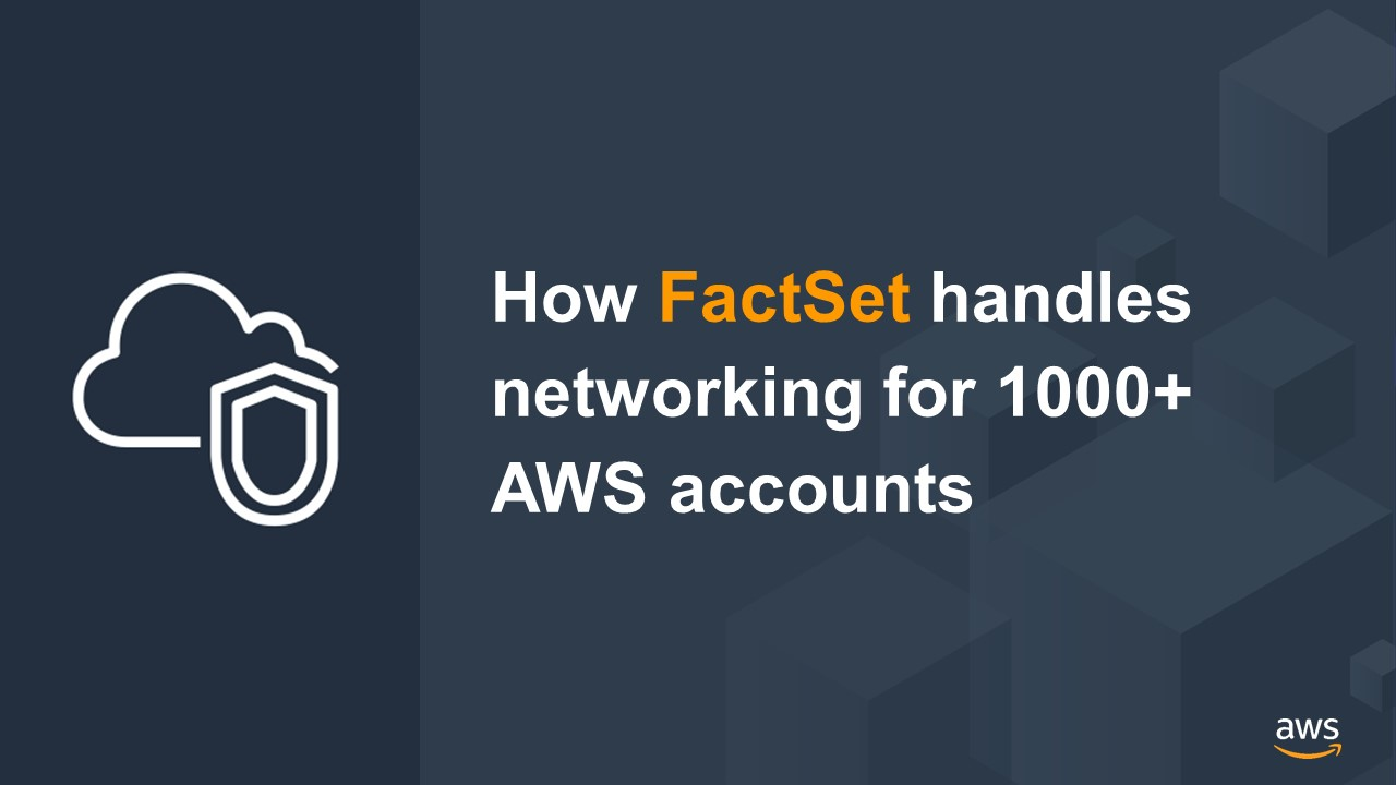 How FactSet handles networking for 1000+ AWS accounts | Amazon Web Services
