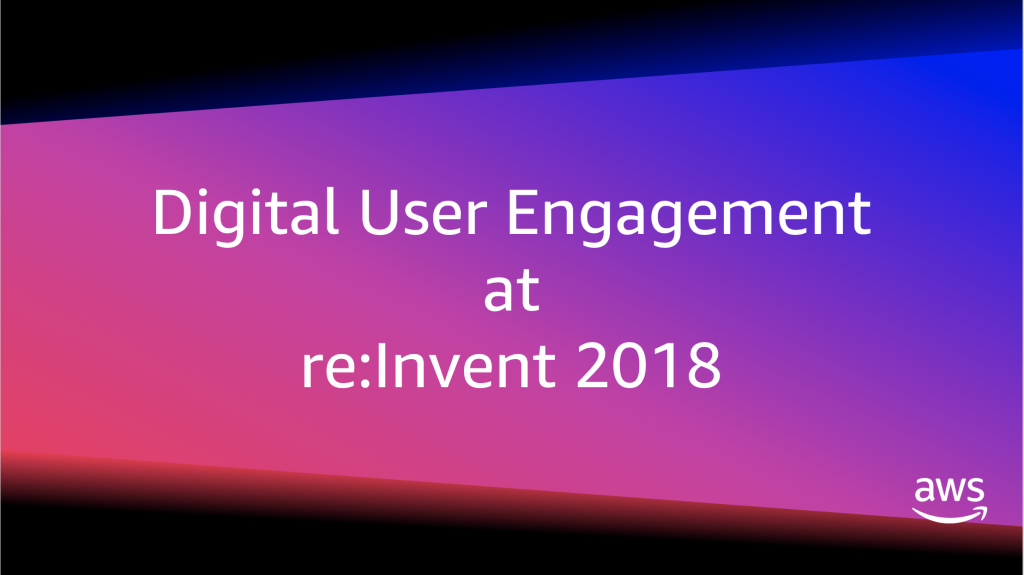 Digital User Engagement at re:Invent 2018