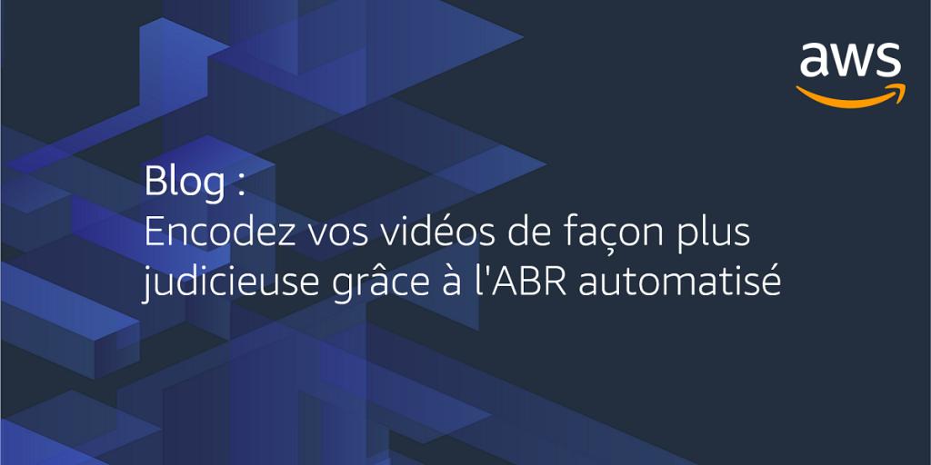 Encodez vos vidéos de façon plus judicieuse grâce à l'ABR automatisé