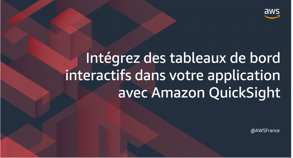 Intégrez des tableaux de bord interactifs dans votre application avec Amazon QuickSight