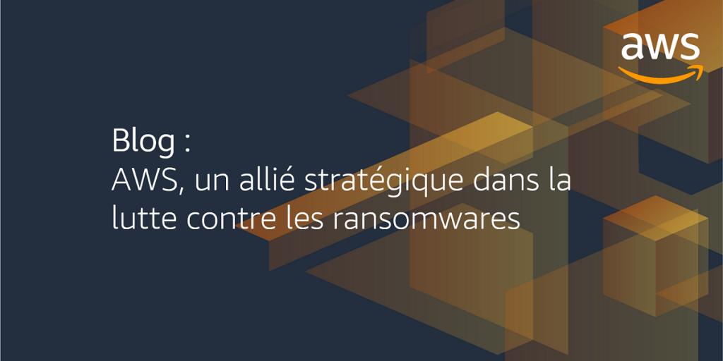 AWS, un allié stratégique dans la lutte contre les ransomwares