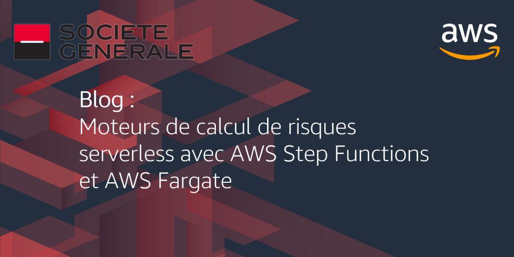 Moteurs de calcul de risques serverless avec AWS Step Functions et AWS Fargate