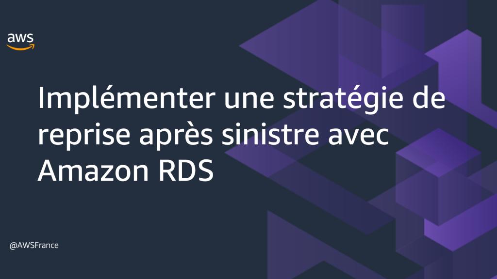 Implémenter une stratégie de reprise après sinistre avec Amazon RDS