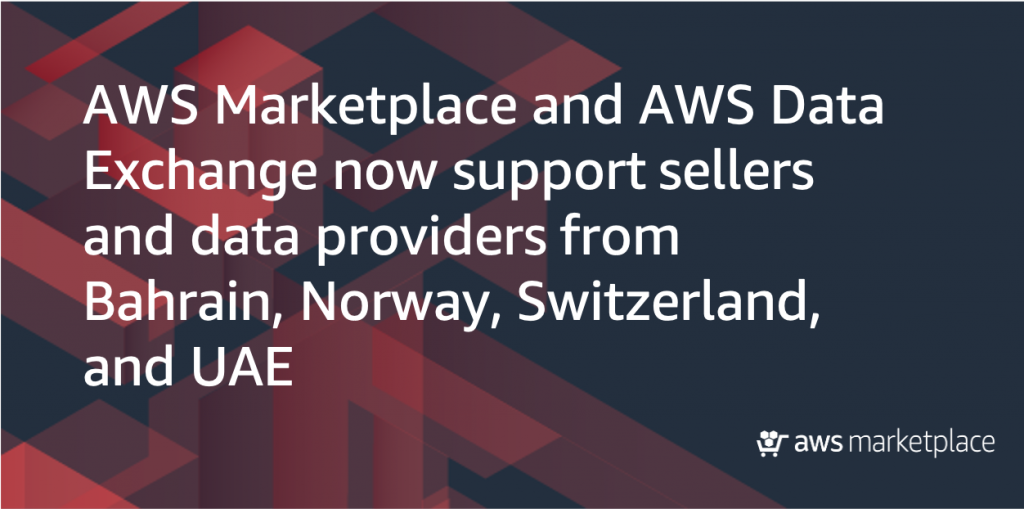 AWS Marketplace and AWS Data Exchange now support sellers and data providers from Bahrain, Norway, Switzerland, and UAE