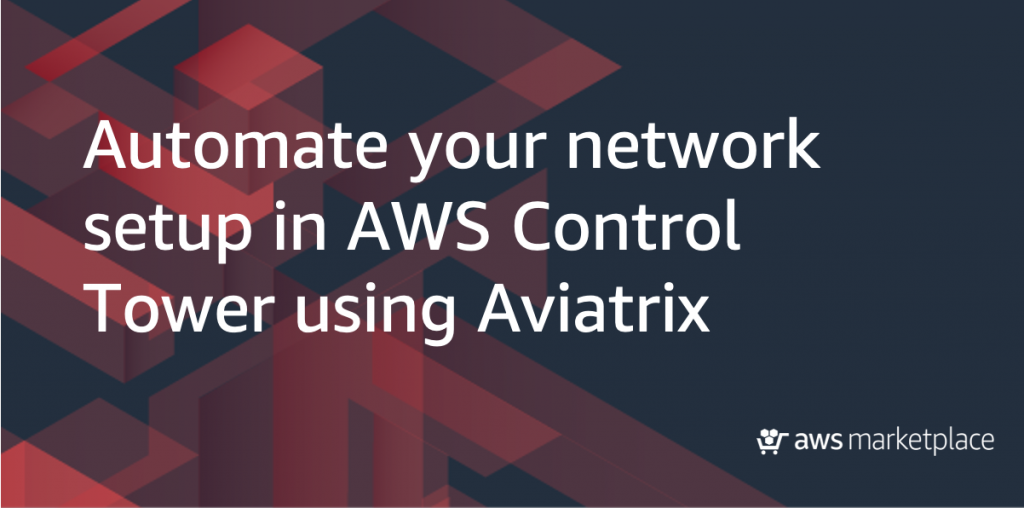AWS Control Tower with Aviatrix
