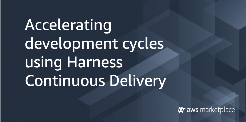accelerating development cycles using Harness continuous delivery