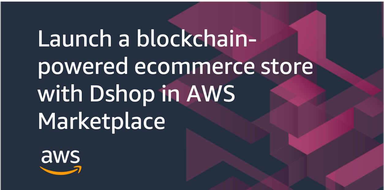 Launch a blockchain-powered ecommerce store with Dshop in AWS Marketplace | Amazon Web Services