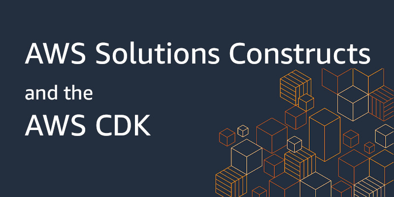 AWS Solutions Constructs and the AWS CDK