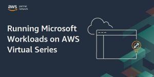 Microsoft-Workloads-AWS-Series-1