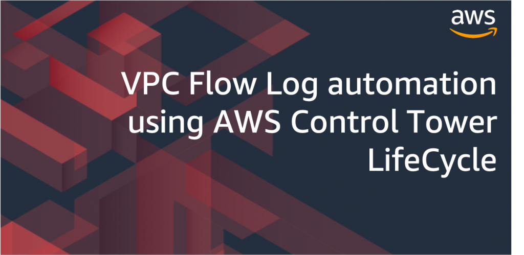 vpc flow log automation using AWS control tower lifecycle