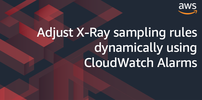 Featured Image - Adjusting X-Ray sampling rules dynamically using CloudWatch Alarms