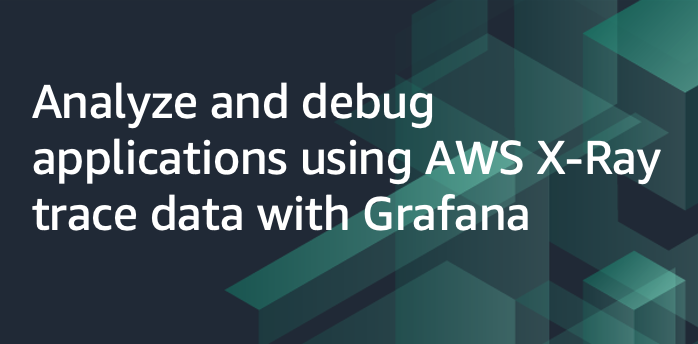Analyze and debug applications using AWS X-Ray trace data with Grafana