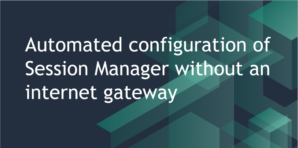 Automated configuration of Session Manager without an internet gateway