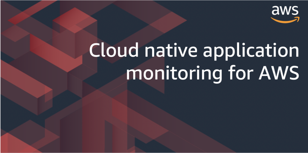 Cloud native application monitoring for AWS