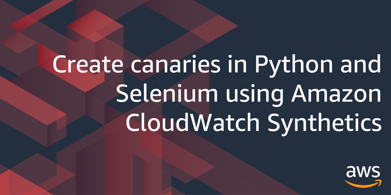 Create canaries in Python using Selenium in Amazon CloudWatch Synthetics