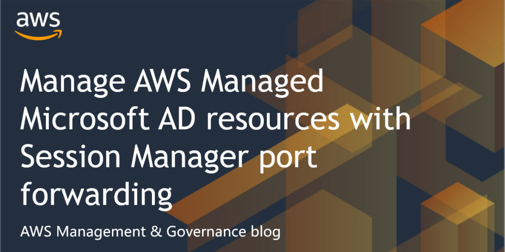 Manage AWS Managed Microsoft AD resources with Session Manager port forwarding