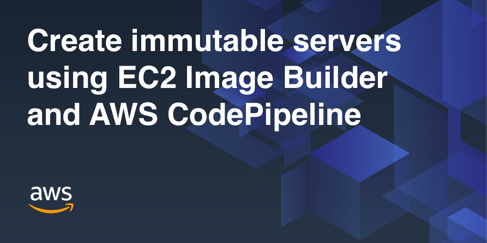 "Featured Image for blog post ""Create immutable servers using EC2 Image Builder and AWS CodePipeline"""
