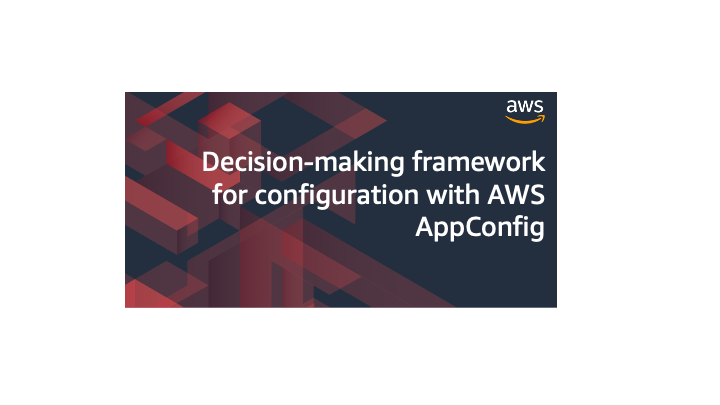 Decision-making framework for configuration with AWS AppConfig
