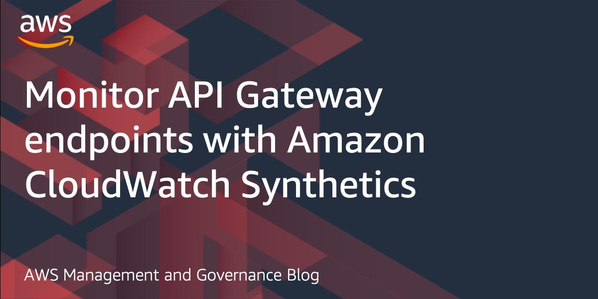 Monitor API Gateway endpoints with Amazon CloudWatch Synthetics - RapidAPI