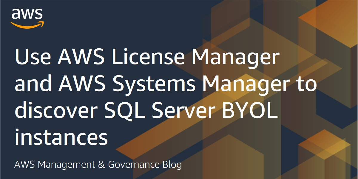 Use AWS License Manager and AWS Systems Manager to discover SQL Server BYOL instances