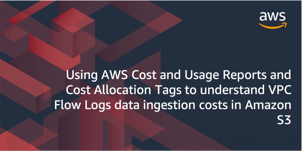 Feature Image for blog titled Using AWS Cost and Usage Reports and Cost Allocation Tags to understand VPC Flow Logs data ingestion costs in Amazon S3