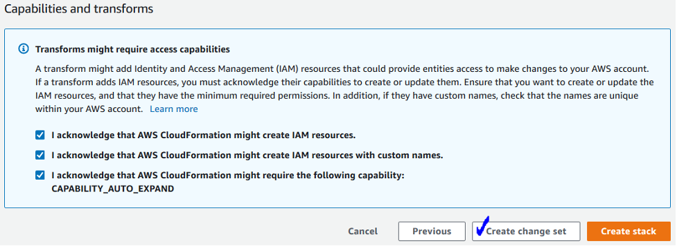 """Each of the three checkboxes is selected. The first says, """"I acknowledge that AWS CloudFormation might create IAM resources."""" The second says, """"I acknowledge that AWS CloudFormation might create IAM resources with custom names."""" The third says, """"I acknowledge that AWS CloudFormation might require the following capability: CAPABILITY_AUTO_EXPAND."""""""