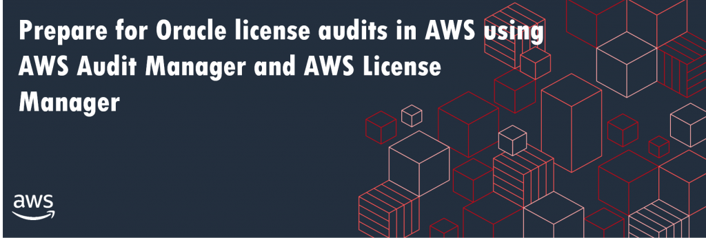 Image for - Prepare for Oracle license audits in AWS using AWS Audit Manager and AWS License Manager