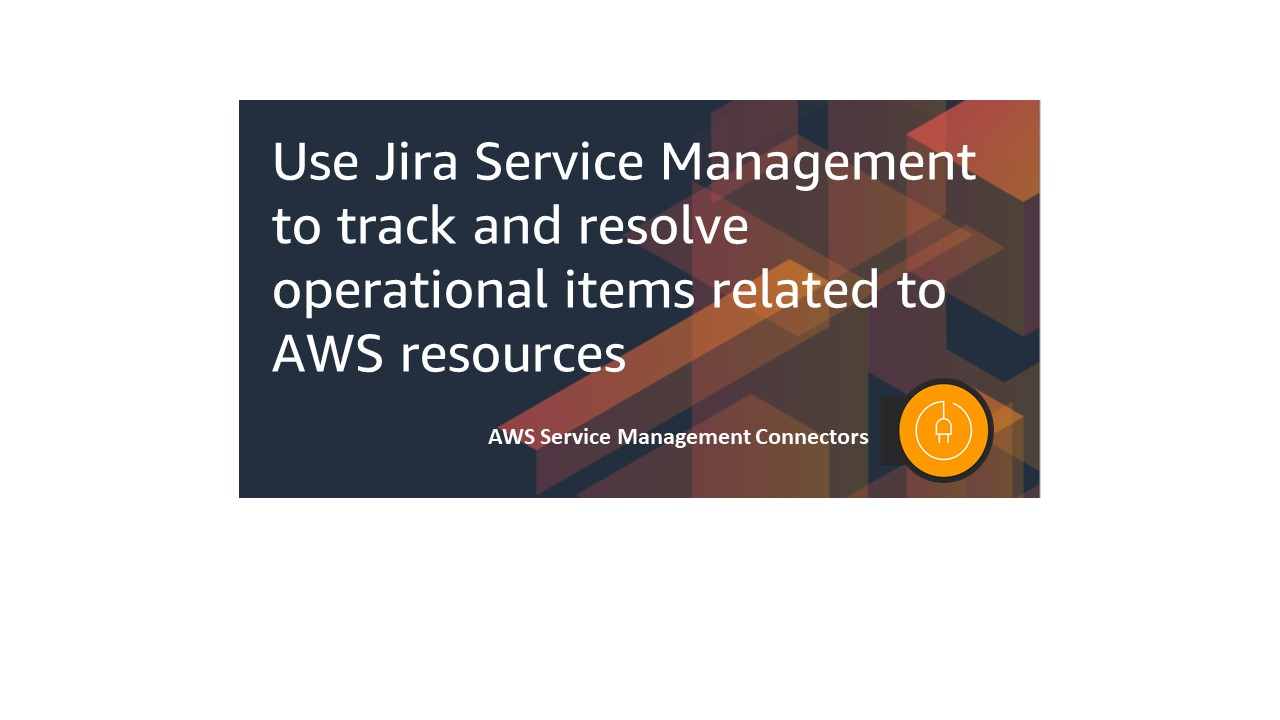 "Showing the title of the blog post Use Jira Service Management to track and resolve operational items related to AWS resources"" with Service connector log at the bottom"