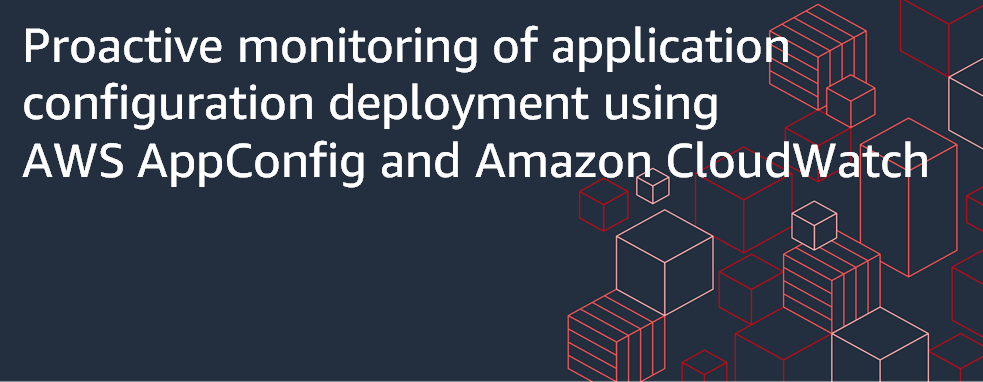 Featured Image for Proactive monitoring of application configuration deployment using AWS AppConfig and Amazon CloudWatch