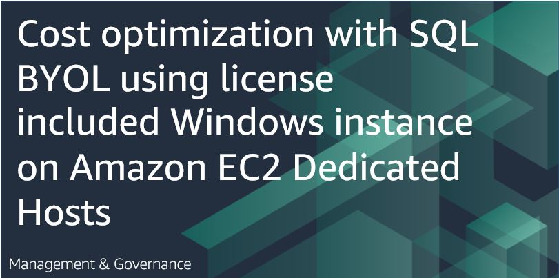 Cost optimization with SQL BYOL using license included Windows instance on Amazon EC2 Dedicated Hosts