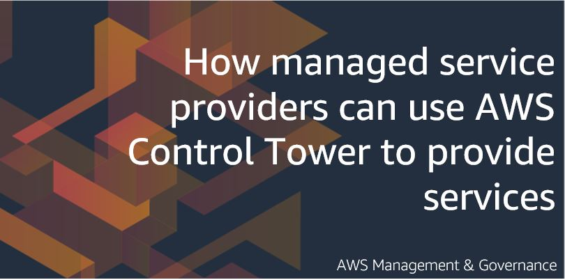 How managed service providers can use AWS Control Tower to provide services
