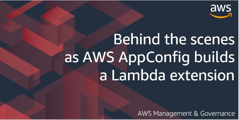Behind the scenes as AWS AppConfig builds a Lambda extension