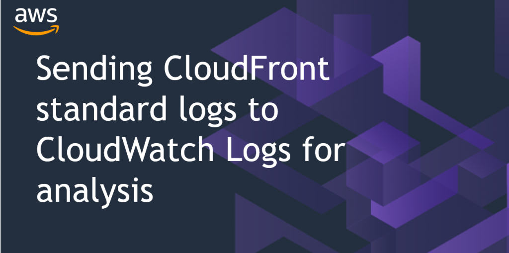 Sending Standard CloudFront Access Logs to CloudWatch Logs for Analysis