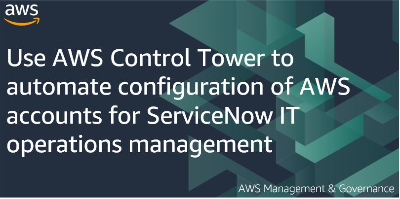 Use AWS Control Tower to automate configuration of AWS accounts for ServiceNow IT operations management