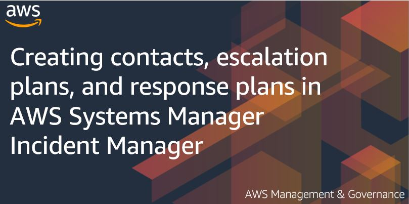 Creating contacts, escalation plans, and response plans in AWS Systems Manager Incident Manager