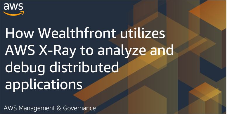 How Wealthfront utilizes AWS X-Ray to analyze and debug distributed applications
