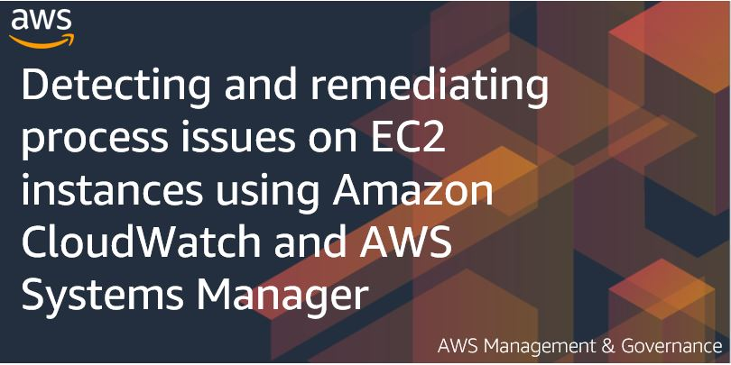 Detecting and remediating process issues on EC2 instances using Amazon CloudWatch and AWS Systems Manager