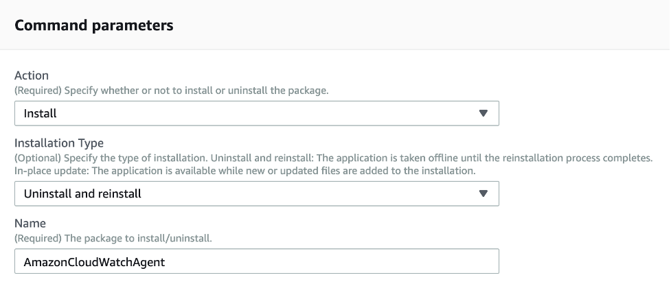 Command parameters displays an Action field set to Install, an Installation Type field set to Uninstall and reinstall, and a Name field where AmazonCloudWatchAgent is entered.