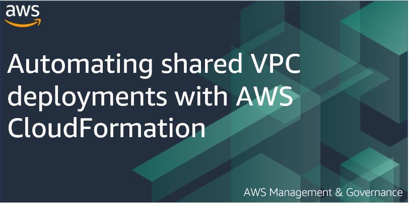 Automating shared VPC deployments with AWS CloudFormation