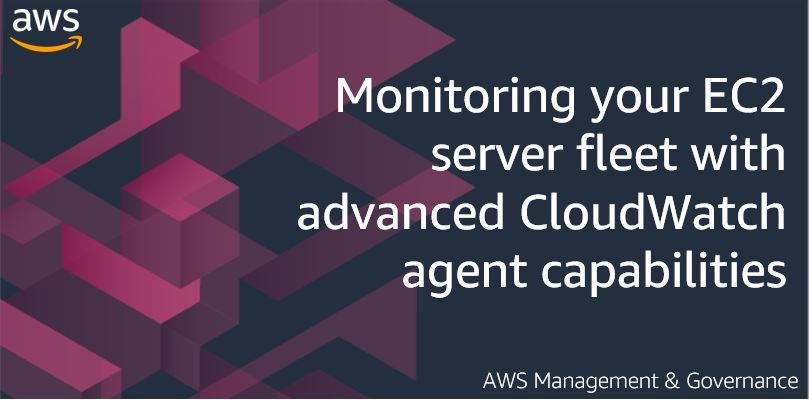 Monitoring your EC2 server fleet with advanced CloudWatch agent capabilities